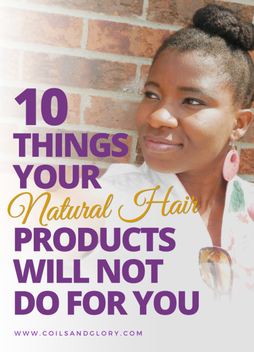 10 Things Your Natural Hair Products Will Not Do For You