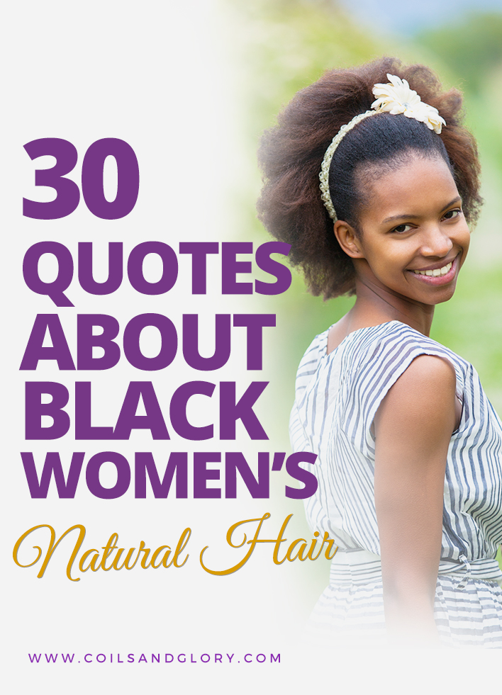 Thirty Black Women S Natural Hair Quotes Coils And Glory